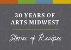 30 Years of Arts Midwest - Stories and Recipes