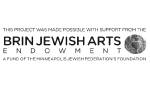 Howard B. & Ruth F. Brin Jewish Arts Endowment, a fund of the Minneapolis Jewish Federation's Foundation