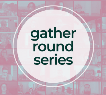 Text that reads Gather Round Series on a background of people on zoom